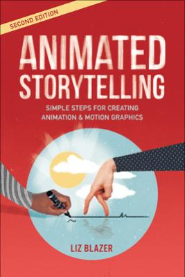 Animated Storytelling, 2/e - Liz Blazer