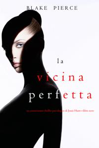La Vicina Perfetta (Un emozionante thriller psicologico di Jessie Hunt—Libro Nove) - Blake Pierce pdf download