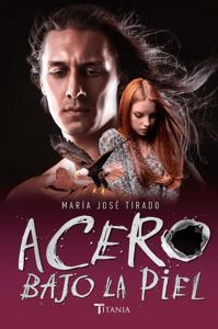 Acero bajo la piel - Maria José Tirado pdf download