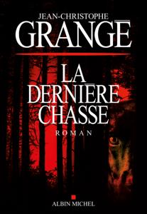La Dernière Chasse - Jean-Christophe Grangé pdf download