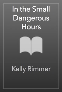 In the Small Dangerous Hours - Kelly Rimmer pdf download