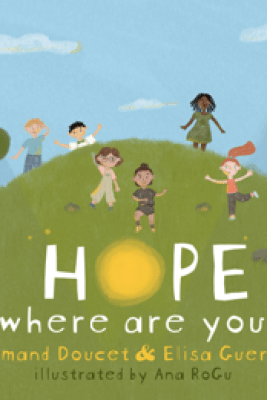 Hope, Where Are You? - Armand Doucet, Elisa Guerra & Ana RoGu