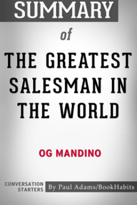 Summary of The Greatest Salesman in the World by Og Mandino  Conversation Starters - Paul Adams