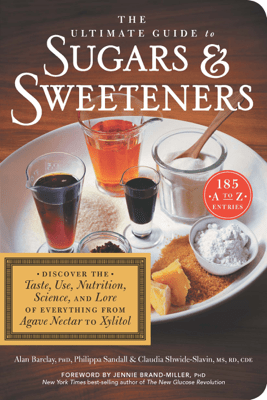The Ultimate Guide to Sugars and Sweeteners - Alan Barclay