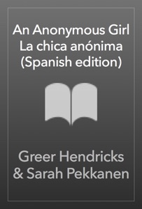 An Anonymous Girl \ La chica anónima (Spanish edition) - Greer Hendricks & Sarah Pekkanen pdf download