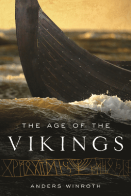 The Age of the Vikings - Anders Winroth