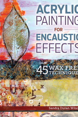 Acrylic Painting for Encaustic Effects - Sandra Duran Wilson