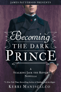 Becoming the Dark Prince: A Stalking Jack the Ripper Novella - Kerri Maniscalco pdf download
