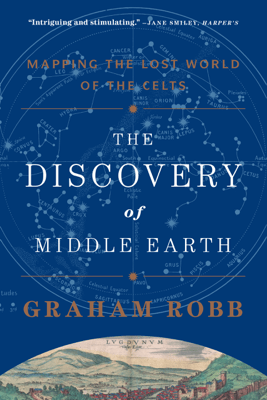 The Discovery of Middle Earth: Mapping the Lost World of the Celts - Graham Robb pdf download