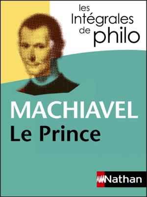 Intégrales de Philo - MACHIAVEL, Le Prince - Machiavel, Patrick Dupouey & Étienne Balibar pdf download