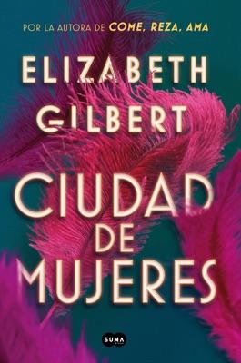 Ciudad de mujeres - Elizabeth Gilbert pdf download