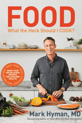 Food: What the Heck Should I Cook? - Mark Hyman, M.D.