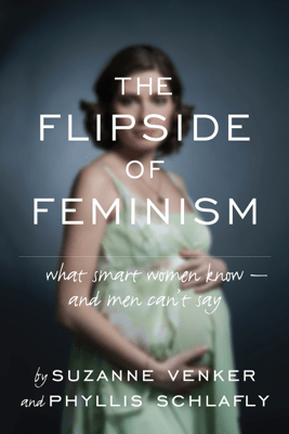 The Flipside of Feminism - Suzanne Venker & Phyllis Schlafly