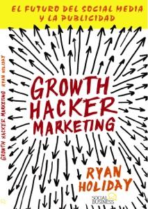 Growth Hacker Marketing. El futuro del Social Media y la Publicidad - Ryan Holiday pdf download