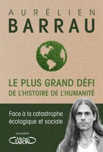 Le plus grand défi de l'histoire de l'humanité - Face à la catastrophe écologique et sociale - Aurélien Barrau pdf download