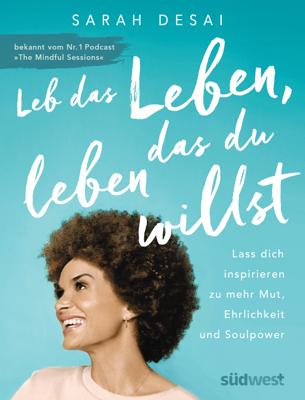 Leb das Leben, das du leben willst - Sarah Desai pdf download