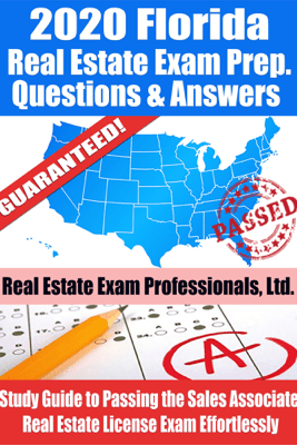 2020 Florida Real Estate Exam Prep Questions, Answers & Explanations: Study Guide to Passing the Sales Associate Real Estate License Exam Effortlessly - Real Estate Exam Professionals Ltd.