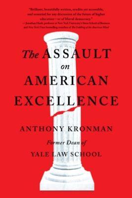 The Assault on American Excellence - Anthony T. Kronman