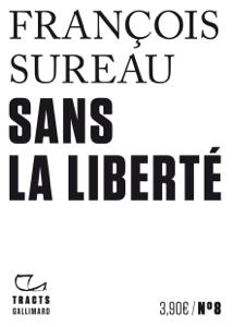 Tracts (N°8) - Sans la liberté - François Sureau pdf download