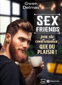 Sex Friends – Pas de contraintes, que du plaisir ! - Gwen Delmas pdf download