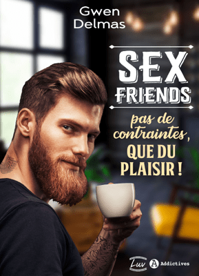 Sex Friends – Pas de contraintes, que du plaisir ! - Gwen Delmas pdf download