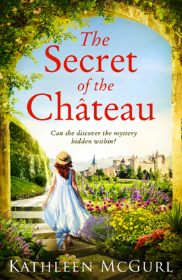 The Secret of the Chateau - Kathleen McGurl pdf download