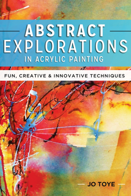 Abstract Explorations in Acrylic Painting - Jo Toye