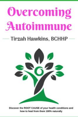 Overcoming Autoimmune - Tirzah Hawkins