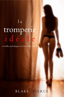 La Tromperie Idéale (Un thriller psychologique avec Jessie Hunt, tome 14) - Blake Pierce pdf download