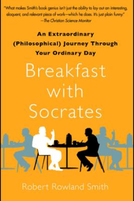 Breakfast with Socrates - Robert Rowland Smith