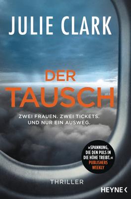Der Tausch – Zwei Frauen. Zwei Tickets. Und nur ein Ausweg. - Julie Clark pdf download