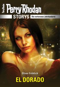 PERRY RHODAN-Storys: EL DORADO - Oliver Fröhlich pdf download