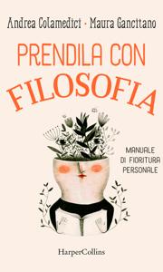 Prendila con filosofia - Andrea Colamedici & Maura Gancitano pdf download