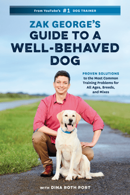 Zak George's Guide to a Well-Behaved Dog - Zak George & Dina Roth Port