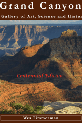 Grand Canyon – A Gallery of Art, Science and History - Wes Timmerman