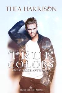 True Colors: Edizione italiana - Thea Harrison pdf download