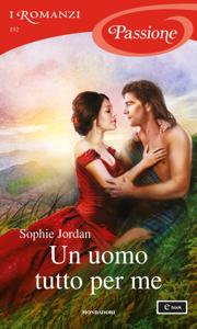 Un uomo tutto per me (I Romanzi Passione) - Sophie Jordan pdf download