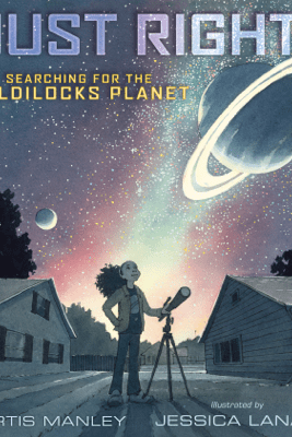 Just Right: Searching for the Goldilocks Planet - Curtis Manley