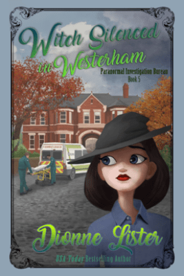Witch Silenced in Westerham: Paranormal Investigation Bureau Book 5 - Dionne Lister