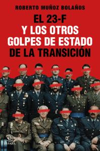 El 23-F y los otros golpes de Estado de la Transición - Roberto Muñoz Bolaños pdf download