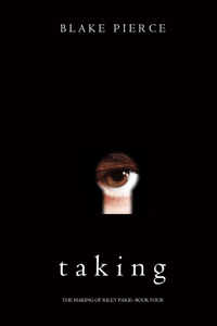 Taking (The Making of Riley Paige—Book 4) - Blake Pierce pdf download