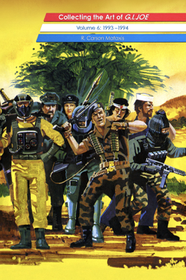 Collecting the Art of G.I.Joe: Volume 6 (1993-1994+) - R. Carson Mataxis