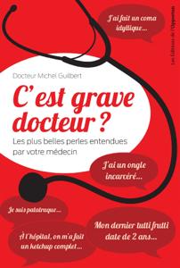 C'est grave docteur ? - Les plus belles perles entendues par votre médecin - Michel docteur Guilbert pdf download