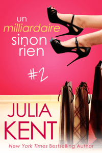 Un milliardaire sinon rien, tome 2 - Julia Kent pdf download