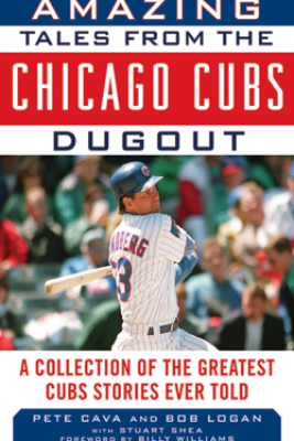 Amazing Tales from the Chicago Cubs Dugout - Bob Logan, Pete Cava & Billy Williams
