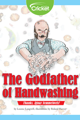 The Godfather of Handwashing: Thanks, Ignaz Semmelweis! - Leanne Longwill