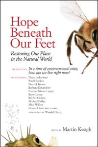 Hope Beneath Our Feet - Martin Keogh, Michael Pollan, Barbara Kingsolver, Alice Walker & Howard Zinn pdf download