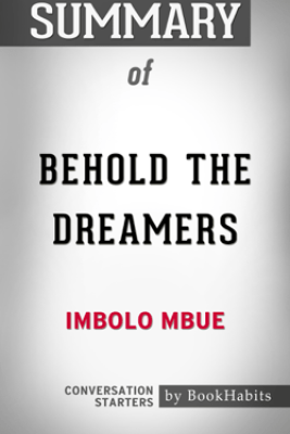 Summary of Behold the Dreamers by Imbolo Mbue  Conversation Starters - Book Habits