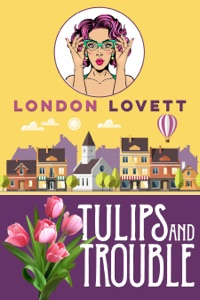 Tulips and Trouble - London Lovett pdf download