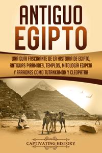 Antiguo Egipto: Una guía fascinante de la historia de Egipto, antiguas pirámides, templos, mitología egipcia y faraones como Tutankamón y Cleopatra - Captivating History pdf download